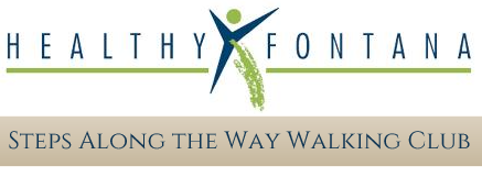 The Steps Along the Way Walking Club, was launched in August 2006 by Healthy Fontana. The Walking Club is designed to promote the health benefits of walking and exercising in a safe and community-oriented environment, while motivating first-time walkers to increase their steps on a weekly basis.
